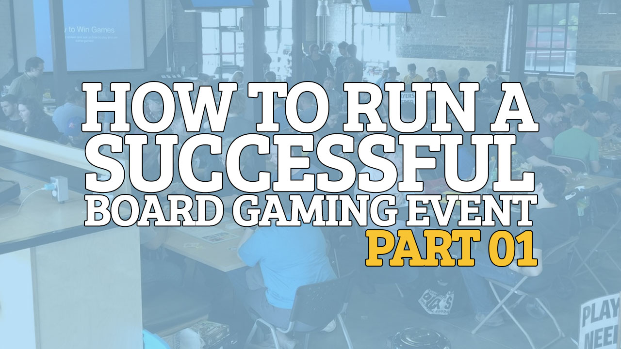 How to Run a Successful Board Gaming Event - Part 01