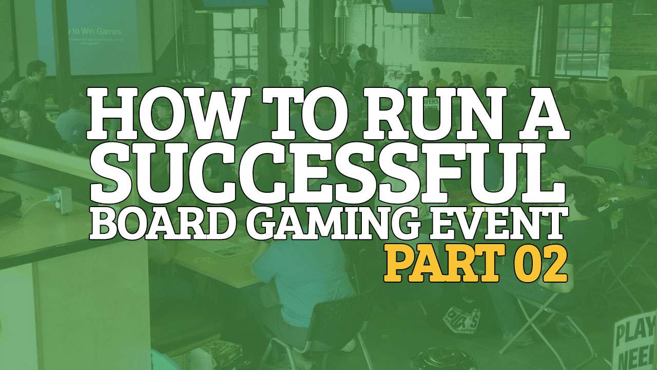 How to Run a Successful Board Gaming Event - Part 02