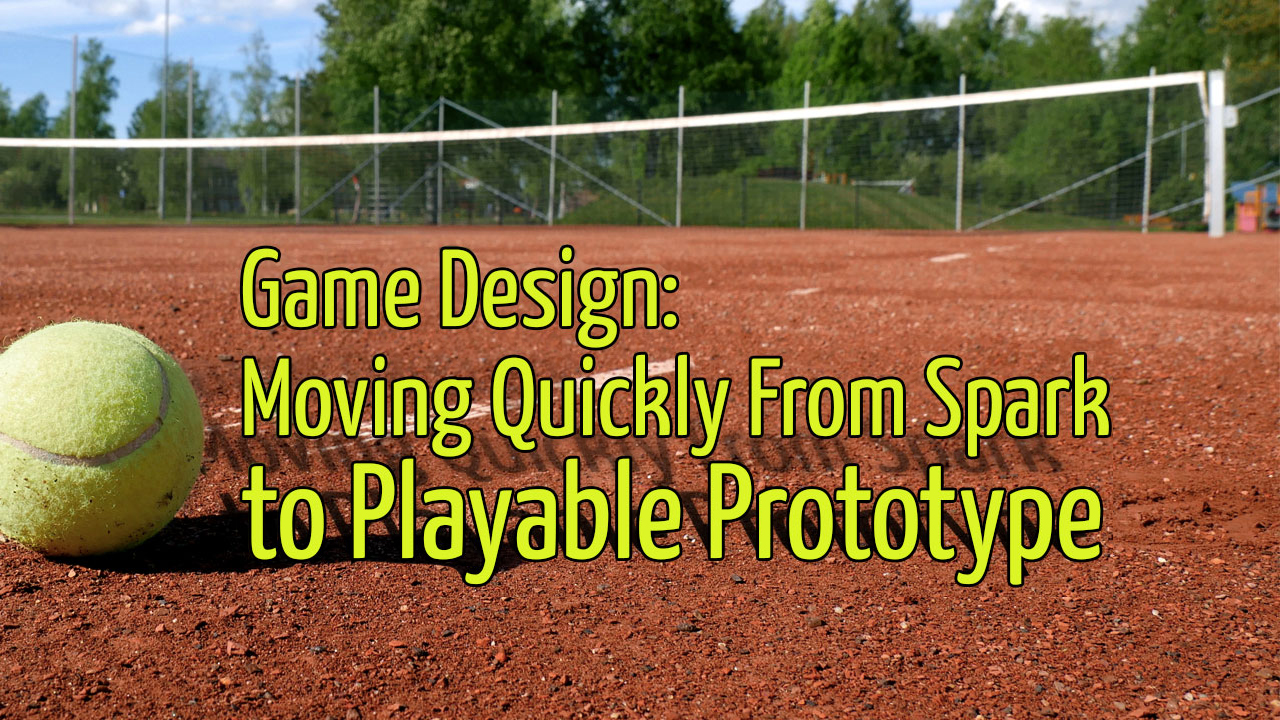 Game Design: Moving Quickly From Spark to Playable Prototype header