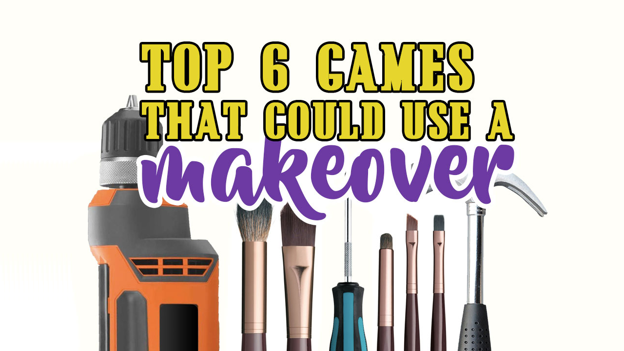 Top 6 Games That Could Use A Makeover header