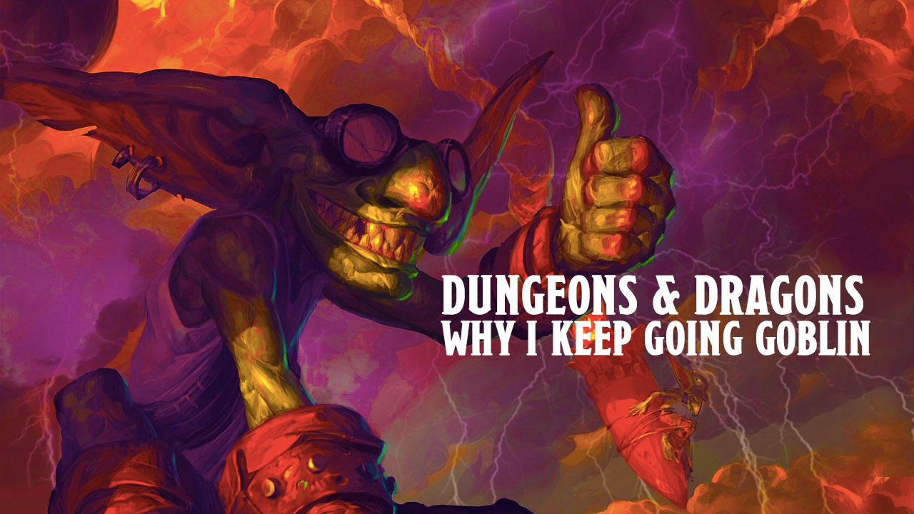 Dungeons & Dragons: Why I Keep Going Goblin header